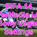 FIFA 14: AVerMedia LGP – Sony Vegas Settings