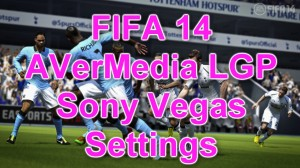 AVerMedia LGP FIFA 14 Sony Vegas settings
