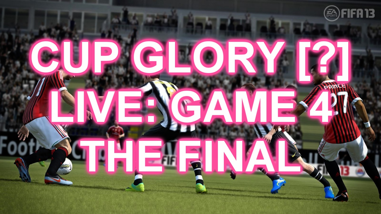 FIFA 13 LIVE - CUP GLORY - GAME 4